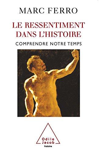 Le Ressentiment dans l'histoire: Comprendre notre temps (HISTOIRE ET DOCUMENT) par Marc Ferro
