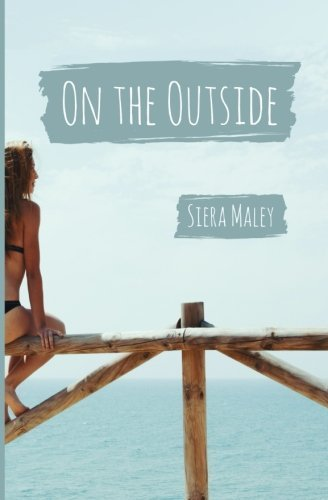 On the Outside by Siera Maley (2015-09-10)