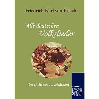Alle deutschen Volkslieder: Vom 15. bis zum 19. Jahrhundert