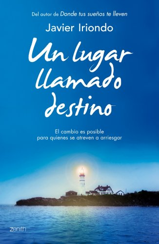 Un lugar llamado destino: El cambio es posible para quienes se atreven a arriesgar (Biblioteca Javier Iriondo)