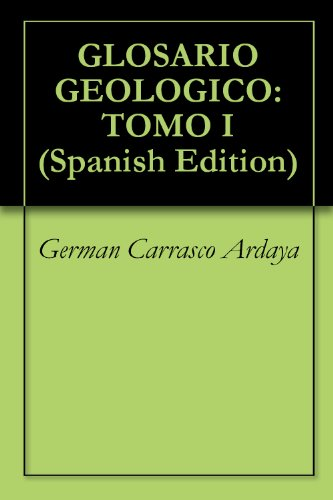 GLOSARIO GEOLOGICO: TOMO I por German Carrasco Ardaya