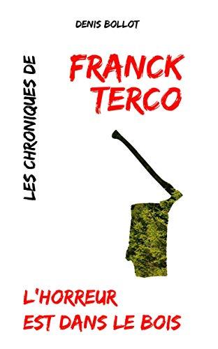 L'HORREUR EST DANS LE BOIS: LES CHRONIQUES DE FRANCK TERCO par Denis Bollot