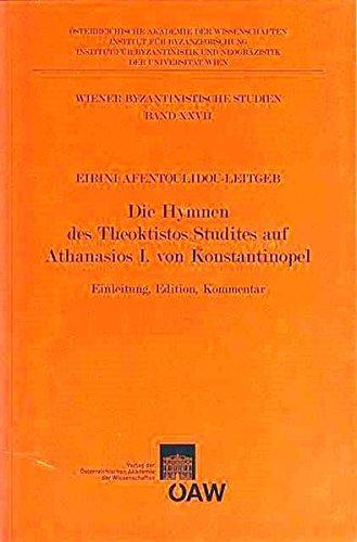 Die Hymnen Des Theokristos Studites Auf Athanasios I. Von Konstantinopel: Einleitung, Edition, Kommentar (Wiener Byzantinistische Studien)
