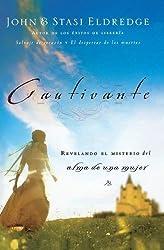 Cautivante: Revelando el misterio del alma de una mujer (Spanish Edition) by John Eldredge (2005-05-10)