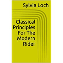 Classical Principles For The Modern Rider (English Edition)