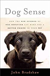 DOG SENSE: HOW THE NEW SCIENCE OF DOG BEHAVIOR CAN MAKE YOU A BETTER FRIEND TO YOUR PET BY BRADSHAW, JOHN(AUTHOR )HARDCOVER ON 10-MAY-2011
