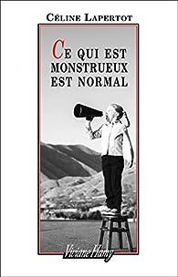 Ce qui est monstrueux est normal par Céline Lapertot