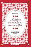La cuisine enchantée des contes de fées: 23 recettes pleines de magie et faciles à réaliser...