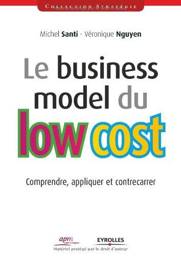 Le business model du low cost: Comprendre, appliquer et contrecarrer. par Michel Santi