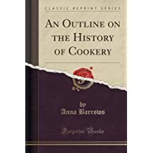 An Outline on the History of Cookery (Classic Reprint)