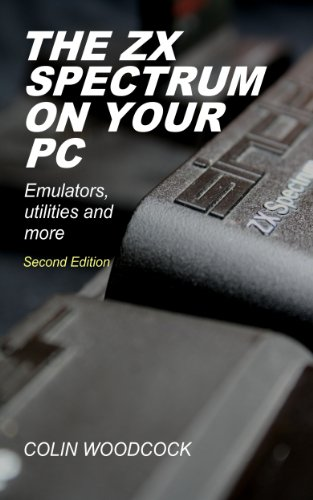 The ZX Spectrum on Your PC (English Edition) por Colin Woodcock