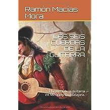 LAS SEIS CUERDAS DE LA GUITARRA: La historía de la guitarra en México y Guadalajara