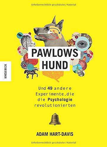 Pawlows Hund: Und 49 andere Experimente, die die Psychologie revolutionierten