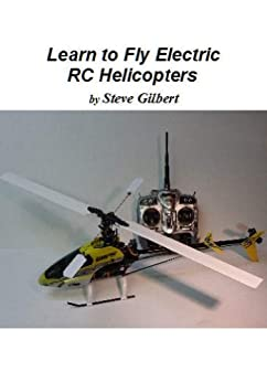Learn to Fly Electric RC Helicopters (English Edition) par [Gilbert, Steve]