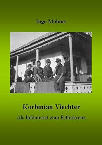 Korbinian Viechter - Als Infanterist zum Ritterkreuz -