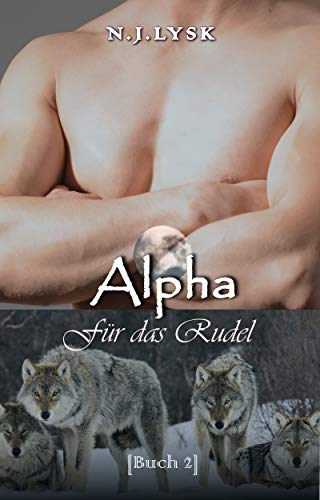 Alpha Für das Rudel: Alpha/Beta/Omega Mpreg (Die Sterne des Rudels 2)