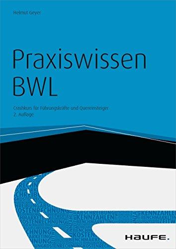 Praxiswissen BWL - mit Arbeitshilfen online: Crashkurs für Führungskräfte und Quereinsteiger (Haufe Fachbuch)