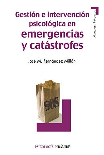 Gestión e intervención psicológica en emergencias y catástrofes (Manuales Prácticos)
