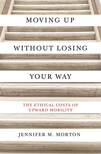 Moving Up without Losing Your Way - The Ethical Costs of Upward Mobility