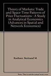 Theory of Markets: Trade and Space-Time Patterns of Price Fluctuations : A Study in Analytical Economics (Advances in Spatial and Network Economics)