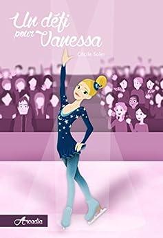 Un défi pour Vanessa (Arcadia t. 3) par [Soler, Cécile]