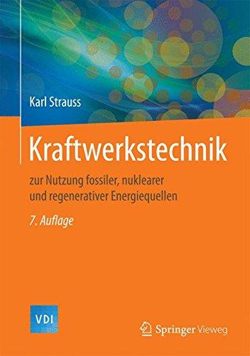 Kraftwerkstechnik: zur Nutzung fossiler, nuklearer und regenerativer Energiequellen (VDI-Buch)