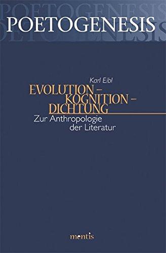 Evolution - Kognition - Dichtung: Zur Anthropologie der Literatur (Poetogenesis - Studien zur empirischen Anthropologie der Literatur)