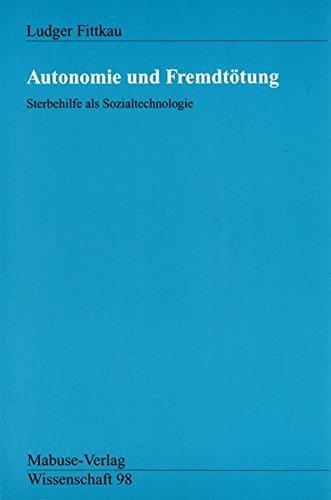 Autonomie und Fremdtötung: Sterbehilfe als Sozialtechnologie (Mabuse-Verlag Wissenschaft)