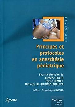 Principes et protocoles en anesthésie pédiatrique par [De Queiroz Siqueira, Mathilde, Combet, Sylvie, Duflo, Frédéric]
