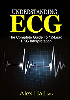 Understanding Ecg: The Complete Guide To 12-lead Ekg Interpretation por Alex Hall epub