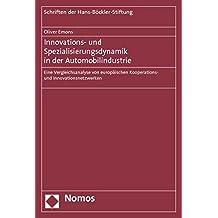 Innovations- und Spezialisierungsdynamik in der Automobilindustrie: Eine Vergleichsanalyse von europäischen Kooperations- und Innovationsnetzwerken
