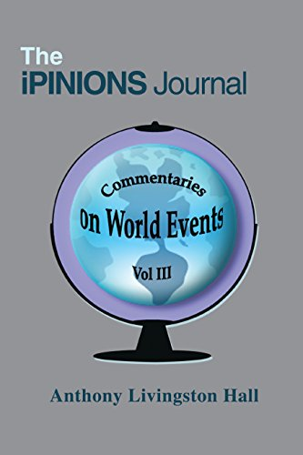 The Ipinions Journal: Commentaries on World Events Vol Iii (English Edition) por Anthony Livingston Hall