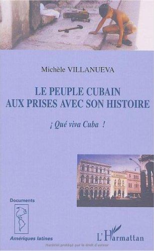 Le peuple cubain aux prises avec son histoire : Qué viva Cuba ! par Michèle Villanueva