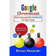 Google Chromecast: Das umfangreiche Handbuch mit allen Tipps: Chromecast einrichten, verbinden und streaming (Smart Home System 5) (German Edition)