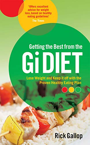 Getting the Best from the Gi Diet: Lose Weight and Keep it off with the Proven Healthy Eating Plan