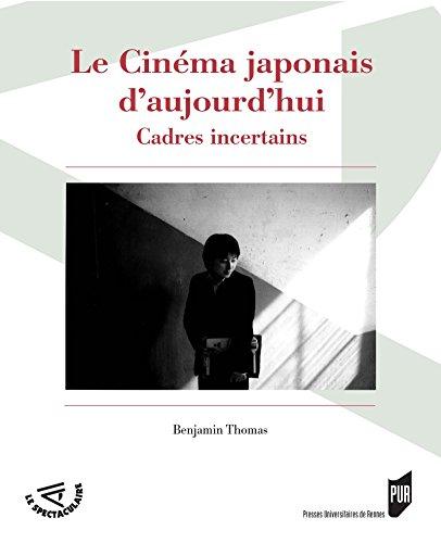 Le cinéma japonais d'aujourd'hui: Cadres incertains (Spectaculaire   Cinéma)