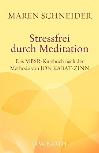 Stressfrei durch Meditation: Das MBSR-Kursbuch nach der Methode von Jon Kabat-Zinn. Mit sechs gesprochenen Meditationen als Audio-Dateien