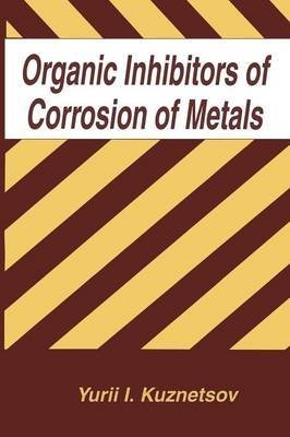 organic-inhibitors-of-corrosion-of-metals-by-author-y-i-kuznetsov-published-on-may-2013