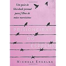 Prisioneiras do Espelho: Um guia de liberdade pessoal para filhas de mães narcisistas (Portuguese Edition)
