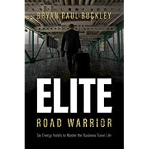 The Elite Road Warrior: Six Energy Habits to Master the Business Travel Life (English Edition)