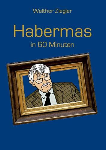 Habermas in 60 Minuten (Große Denker in 60 Minuten)
