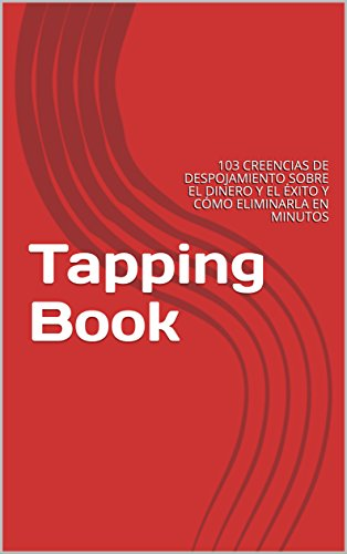 Tapping Book: 103 CREENCIAS DE DESPOJAMIENTO  SOBRE EL DINERO Y EL ÉXITO Y CÓMO ELIMINARLA EN MINUTOS por Contribución  Publica