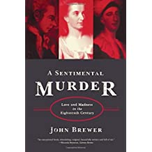 A Sentimental Murder: Love and Madness in the Eighteenth Century by John Brewer (2005-06-08)