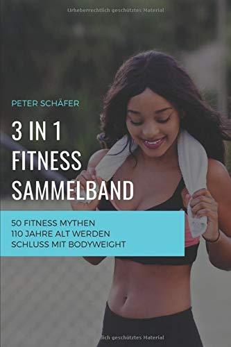 3 in 1 Fitness Sammelband: 50 Fitness Mythen | 110 Jahre alt werden | Schluss mit Bodyweight por Peter Schäfer
