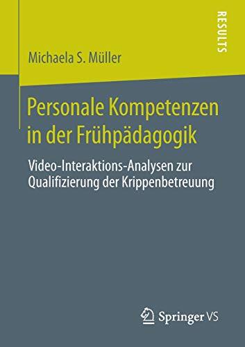 Personale Kompetenzen in der Frühpädagogik: Video-Interaktions-Analysen zur Qualifizierung der Krippenbetreuung