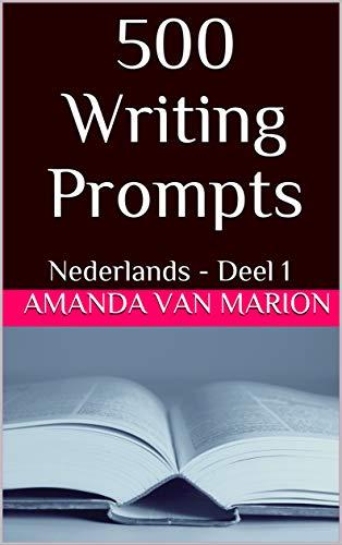 500 Writing Prompts: Nederlands - Deel 1 (Dutch Edition)