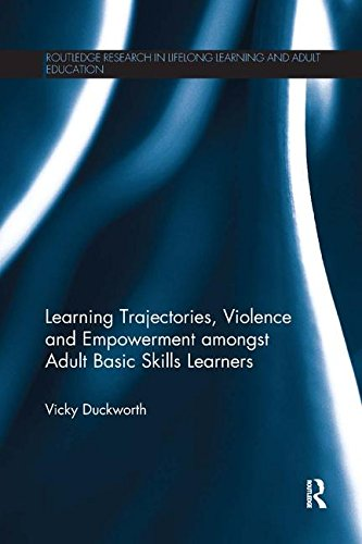 Learning Trajectories, Violence and Empowerment amongst Adult Basic Skills Learners (Routledge Research in Lifelong Learning and Adult Education) -
