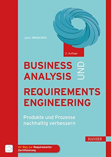 Business Analysis und Requirements Engineering: Produkte und Prozesse nachhaltig verbessern - Modell Business Analyse