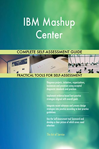 IBM Mashup Center All-Inclusive Self-Assessment - More than 710 Success Criteria, Instant Visual Insights, Comprehensive Spreadsheet Dashboard, Auto-Prioritized for Quick Results -