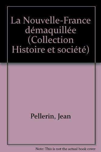 La Nouvelle-France démaquillée (Collection Histoire et société)